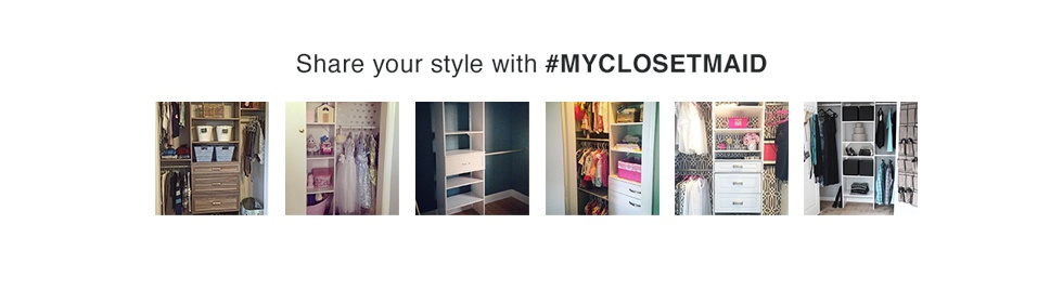 Share your style with #MYCLOSETMAID | See More Photos